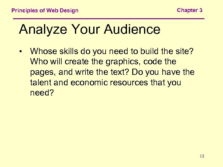 Principles of Web Design Chapter 3 Analyze Your Audience • Whose skills do you