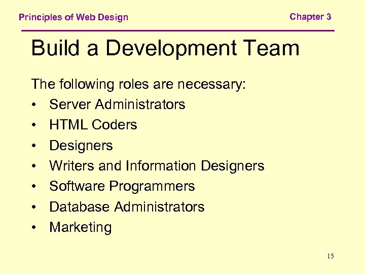 Principles of Web Design Chapter 3 Build a Development Team The following roles are