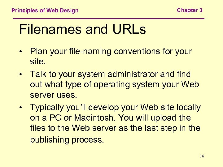 Principles of Web Design Chapter 3 Filenames and URLs • Plan your file-naming conventions