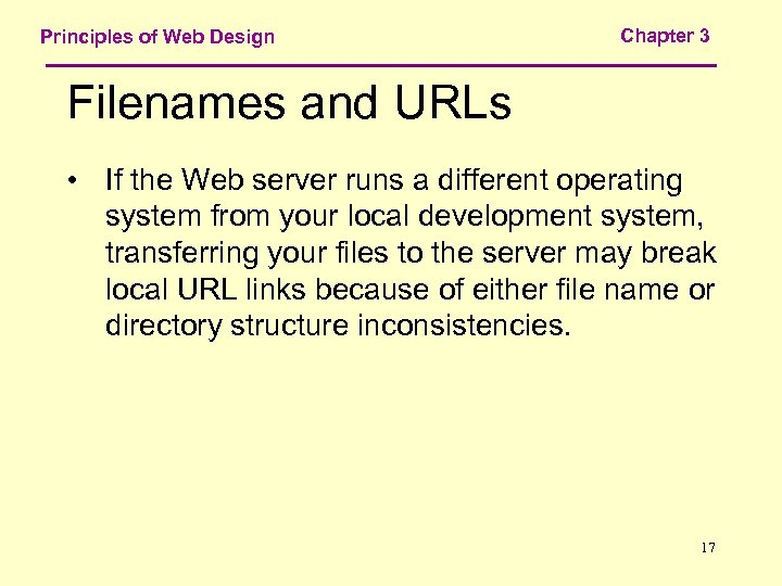 Principles of Web Design Chapter 3 Filenames and URLs • If the Web server