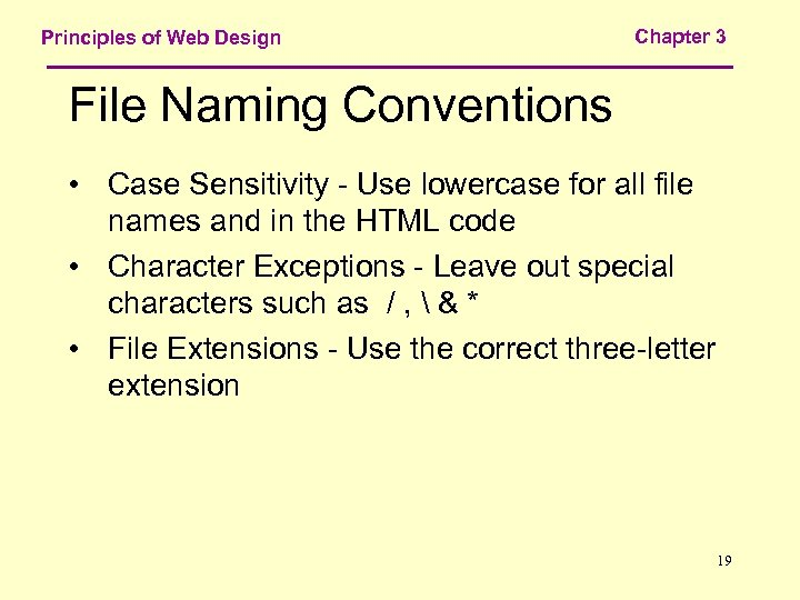 Principles of Web Design Chapter 3 File Naming Conventions • Case Sensitivity - Use