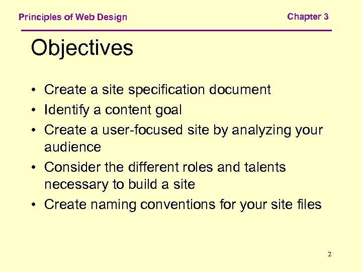 Principles of Web Design Chapter 3 Objectives • Create a site specification document •