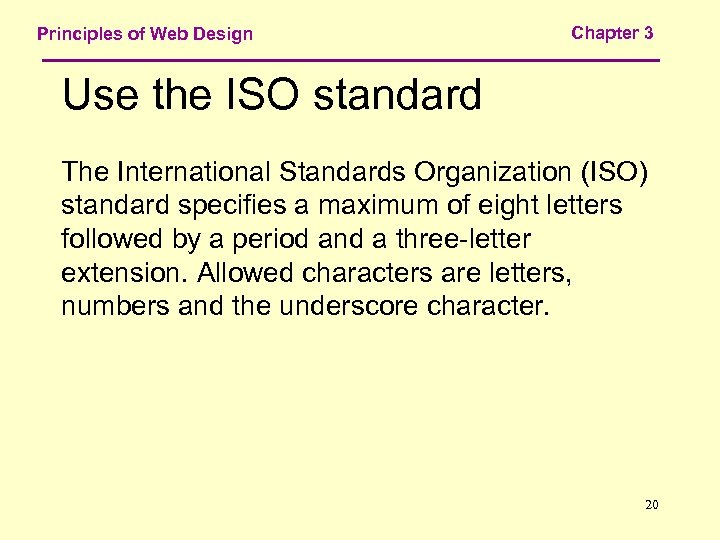 Principles of Web Design Chapter 3 Use the ISO standard The International Standards Organization