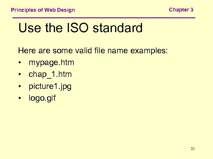 Principles of Web Design Chapter 3 Use the ISO standard Here are some valid