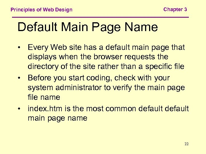 Principles of Web Design Chapter 3 Default Main Page Name • Every Web site