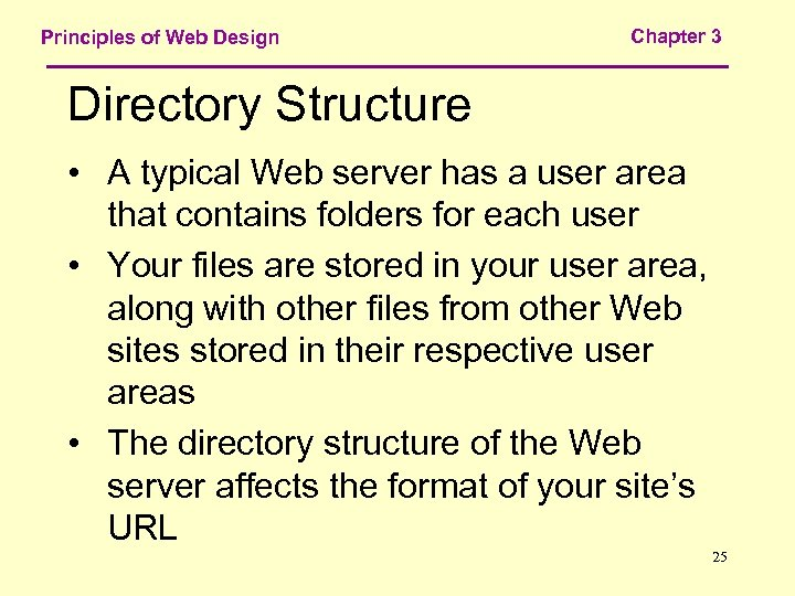 Principles of Web Design Chapter 3 Directory Structure • A typical Web server has