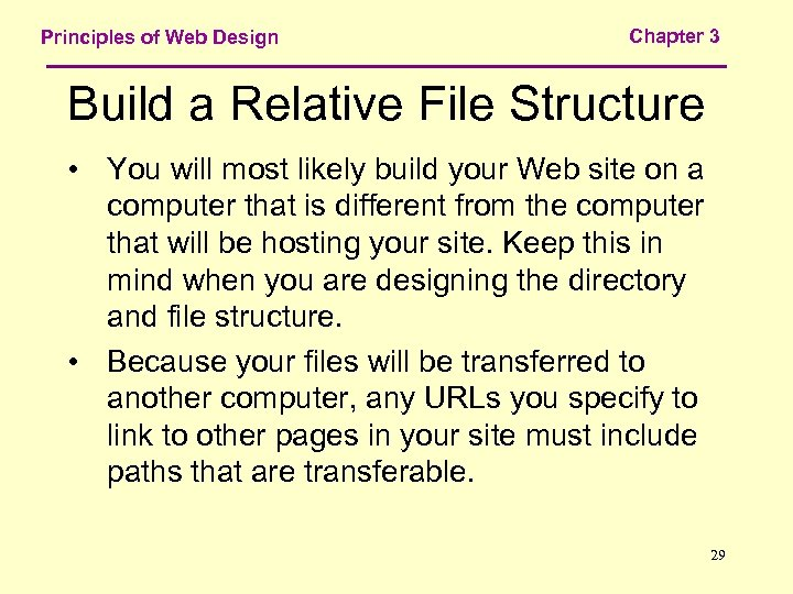 Principles of Web Design Chapter 3 Build a Relative File Structure • You will