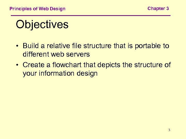 Principles of Web Design Chapter 3 Objectives • Build a relative file structure that