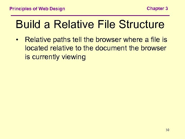 Principles of Web Design Chapter 3 Build a Relative File Structure • Relative paths