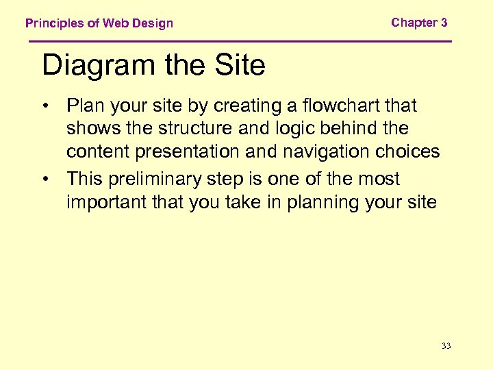 Principles of Web Design Chapter 3 Diagram the Site • Plan your site by