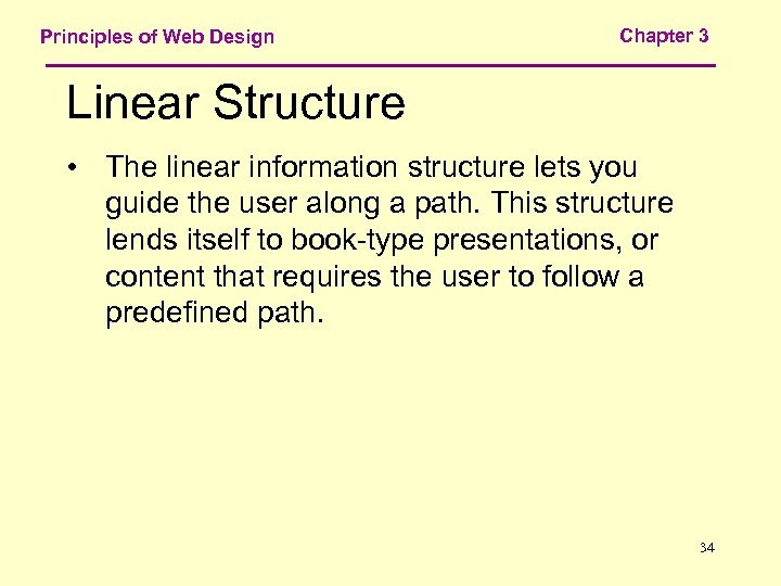 Principles of Web Design Chapter 3 Linear Structure • The linear information structure lets