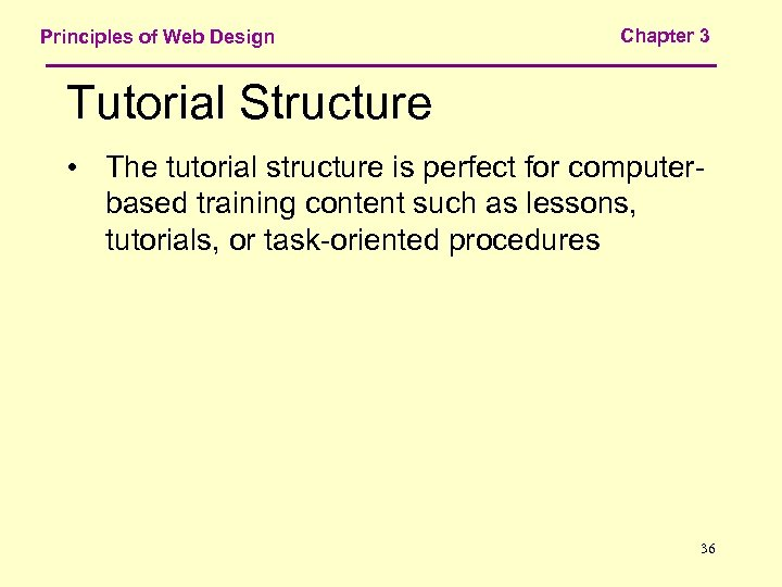 Principles of Web Design Chapter 3 Tutorial Structure • The tutorial structure is perfect