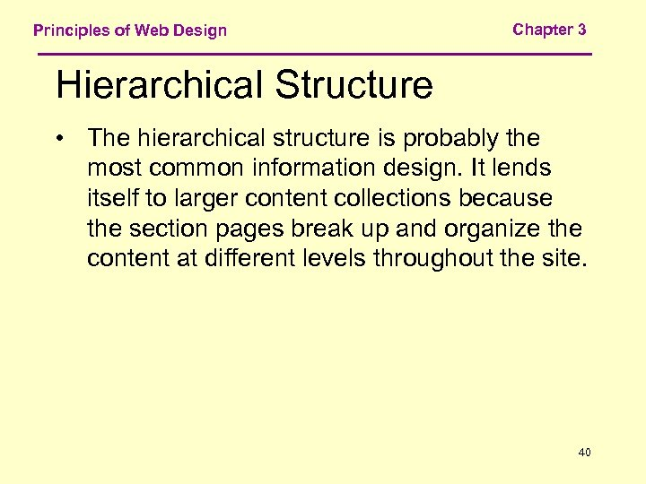 Principles of Web Design Chapter 3 Hierarchical Structure • The hierarchical structure is probably