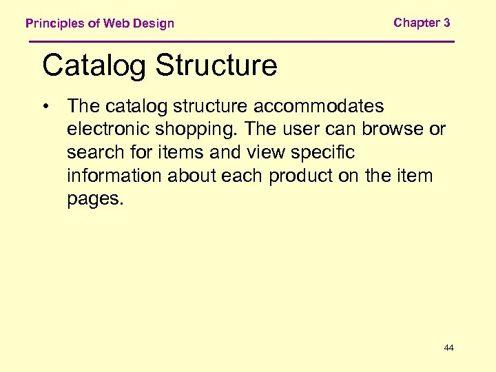 Principles of Web Design Chapter 3 Catalog Structure • The catalog structure accommodates electronic