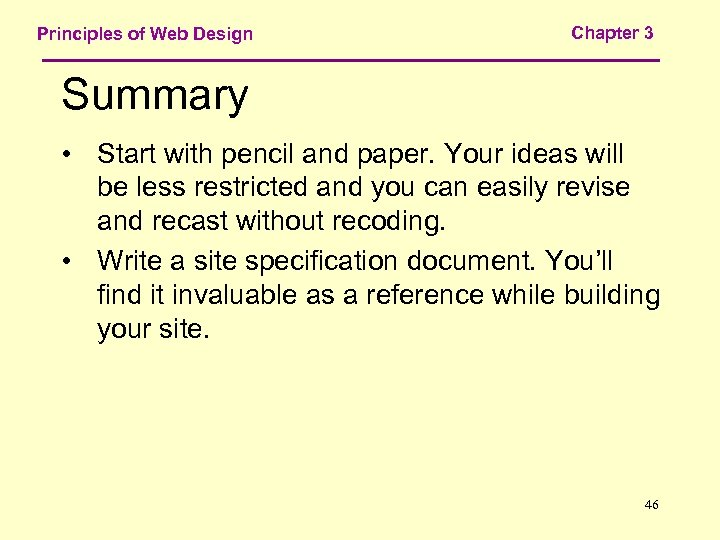 Principles of Web Design Chapter 3 Summary • Start with pencil and paper. Your
