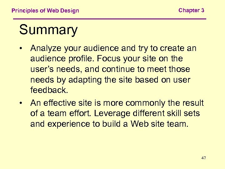 Principles of Web Design Chapter 3 Summary • Analyze your audience and try to