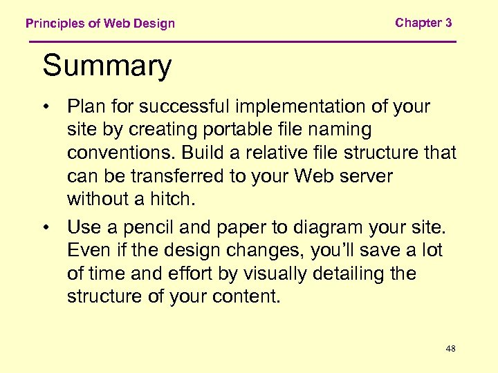 Principles of Web Design Chapter 3 Summary • Plan for successful implementation of your