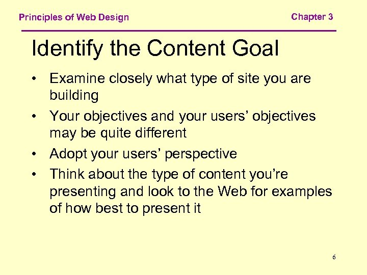 Principles of Web Design Chapter 3 Identify the Content Goal • Examine closely what