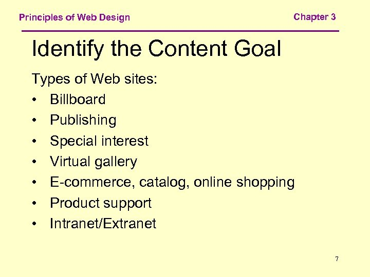 Principles of Web Design Chapter 3 Identify the Content Goal Types of Web sites: