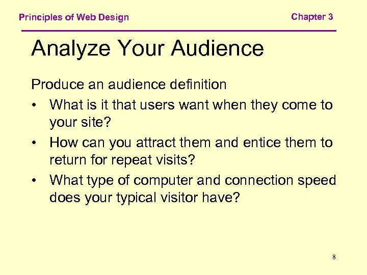 Principles of Web Design Chapter 3 Analyze Your Audience Produce an audience definition •