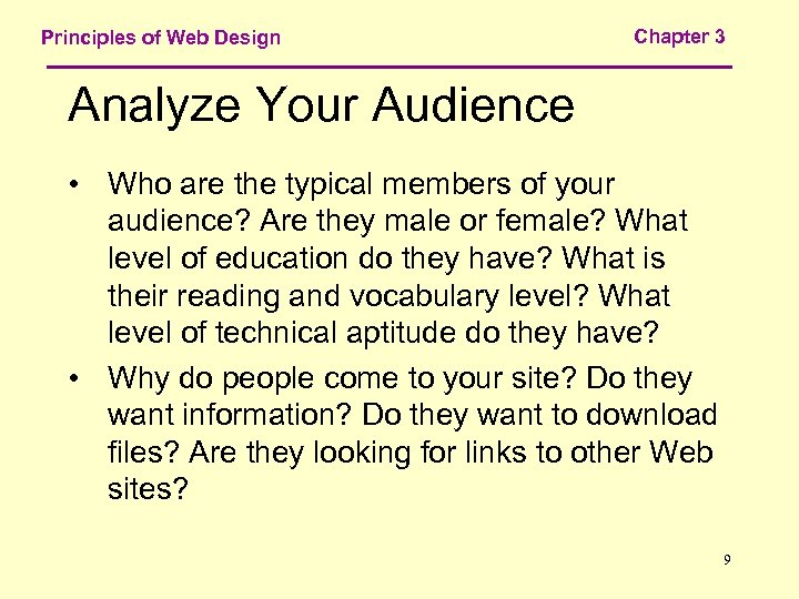 Principles of Web Design Chapter 3 Analyze Your Audience • Who are the typical