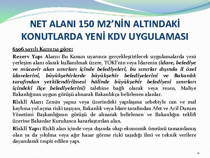 NET ALANI 150 M 2'NİN ALTINDAKİ KONUTLARDA YENİ KDV UYGULAMASI 6306 sayılı Kanuna göre;