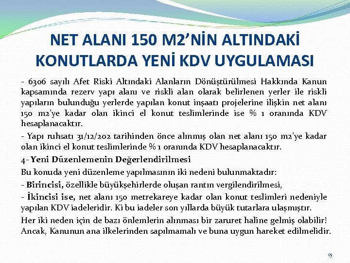 NET ALANI 150 M 2'NİN ALTINDAKİ KONUTLARDA YENİ KDV UYGULAMASI - 6306 sayılı Afet