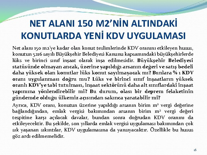 NET ALANI 150 M 2'NİN ALTINDAKİ KONUTLARDA YENİ KDV UYGULAMASI Net alanı 150 m