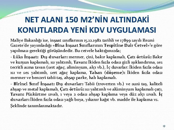 NET ALANI 150 M 2'NİN ALTINDAKİ KONUTLARDA YENİ KDV UYGULAMASI Maliye Bakanlığı ise, inşaat