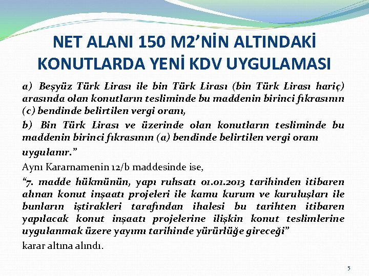 NET ALANI 150 M 2'NİN ALTINDAKİ KONUTLARDA YENİ KDV UYGULAMASI a) Beşyüz Türk Lirası