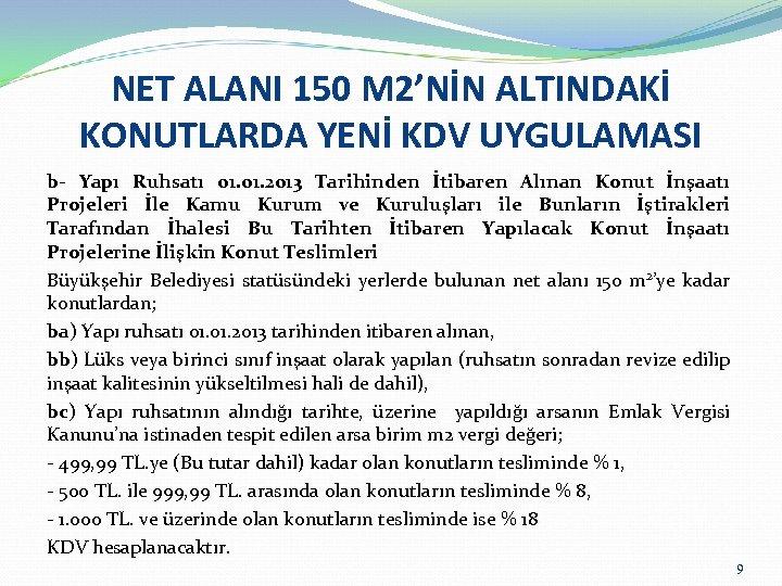 NET ALANI 150 M 2'NİN ALTINDAKİ KONUTLARDA YENİ KDV UYGULAMASI b- Yapı Ruhsatı 01.