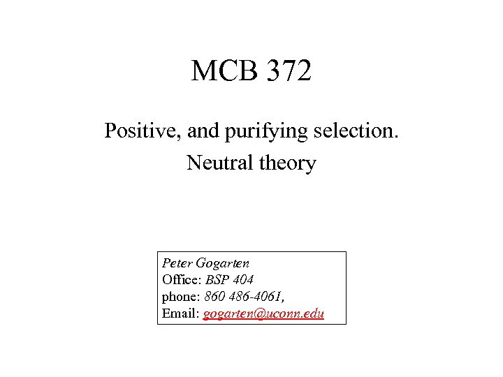 MCB 372 Positive, and purifying selection. Neutral theory Peter Gogarten Office: BSP 404 phone: