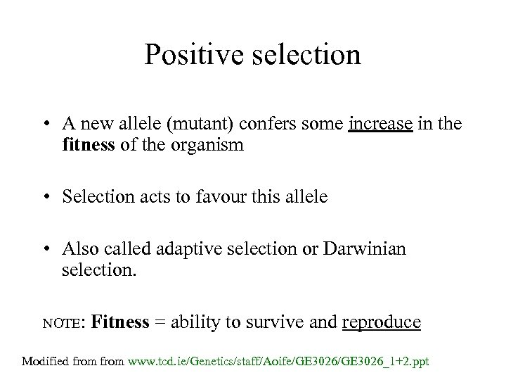 Positive selection • A new allele (mutant) confers some increase in the fitness of