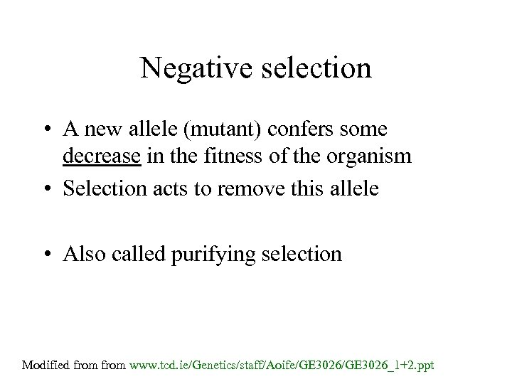 Negative selection • A new allele (mutant) confers some decrease in the fitness of