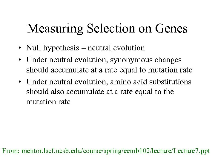 Measuring Selection on Genes • Null hypothesis = neutral evolution • Under neutral evolution,