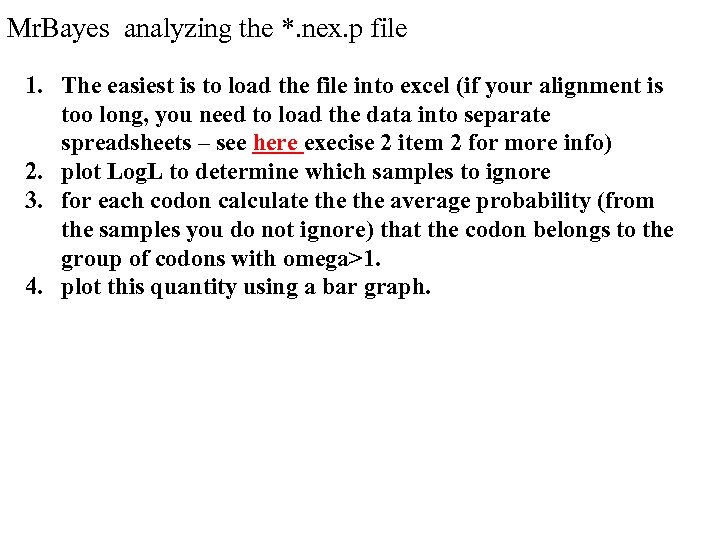Mr. Bayes analyzing the *. nex. p file 1. The easiest is to load