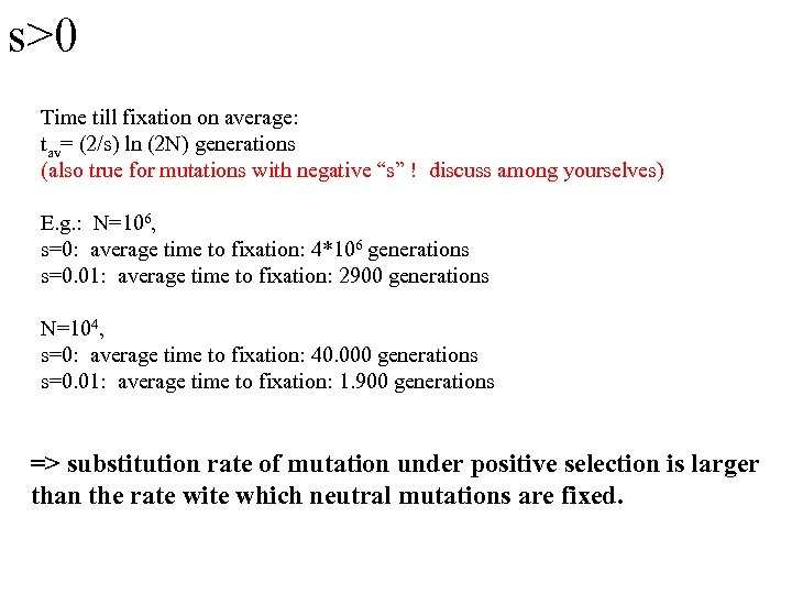 s>0 Time till fixation on average: tav= (2/s) ln (2 N) generations (also true