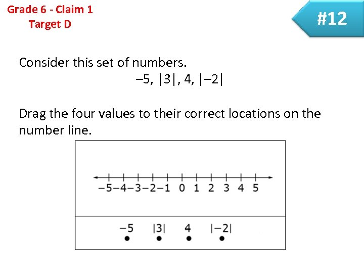 Grade 6 - Claim 1 Target D #12 Consider this set of numbers. –