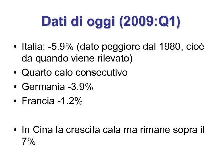 Dati di oggi (2009: Q 1) • Italia: -5. 9% (dato peggiore dal 1980,