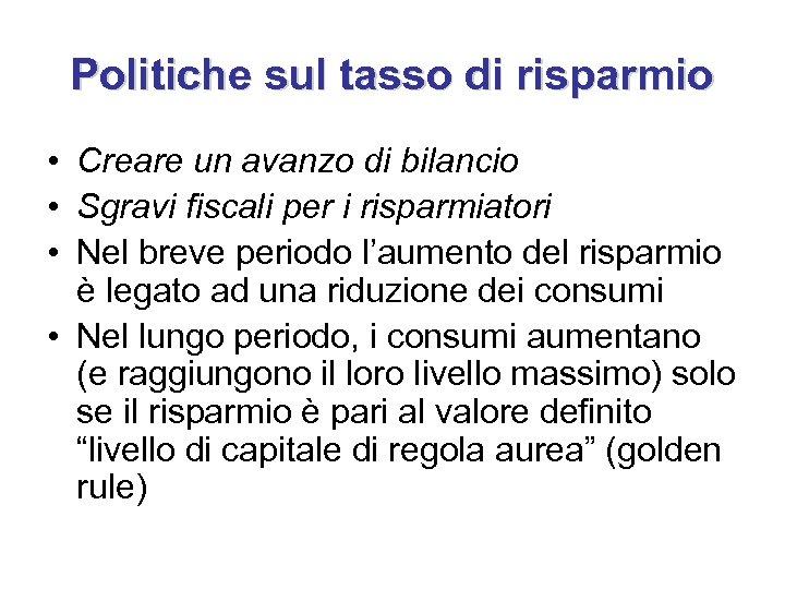 Politiche sul tasso di risparmio • Creare un avanzo di bilancio • Sgravi fiscali