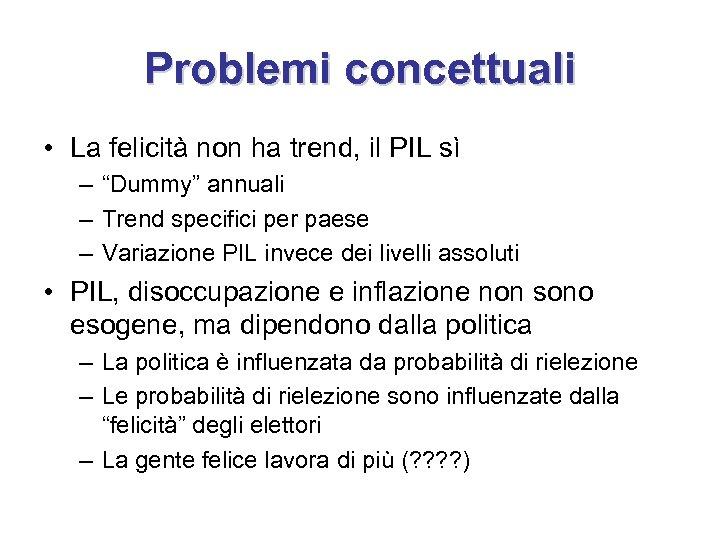 """Problemi concettuali • La felicità non ha trend, il PIL sì – """"Dummy"""" annuali"""