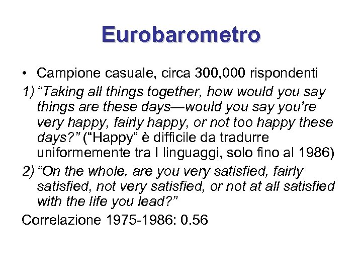 "Eurobarometro • Campione casuale, circa 300, 000 rispondenti 1) ""Taking all things together, how"
