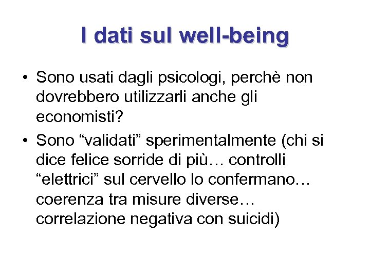 I dati sul well-being • Sono usati dagli psicologi, perchè non dovrebbero utilizzarli anche