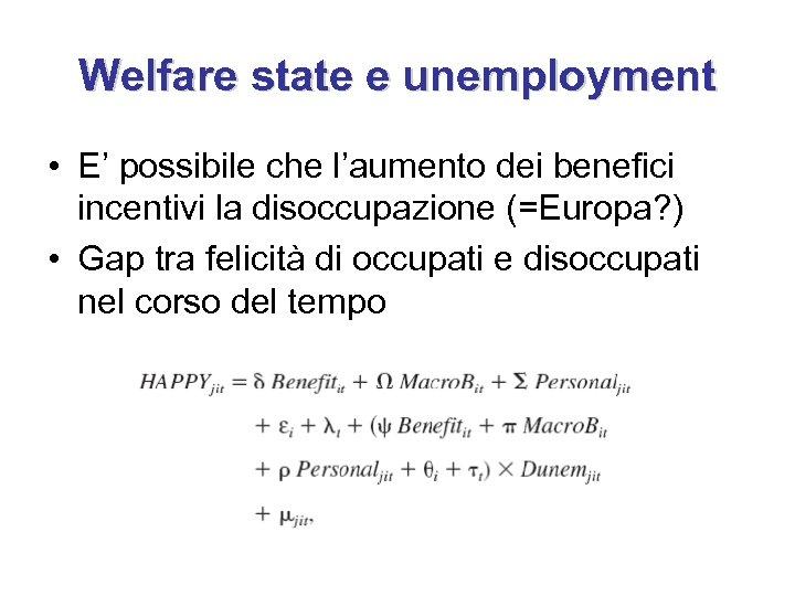 Welfare state e unemployment • E' possibile che l'aumento dei benefici incentivi la disoccupazione