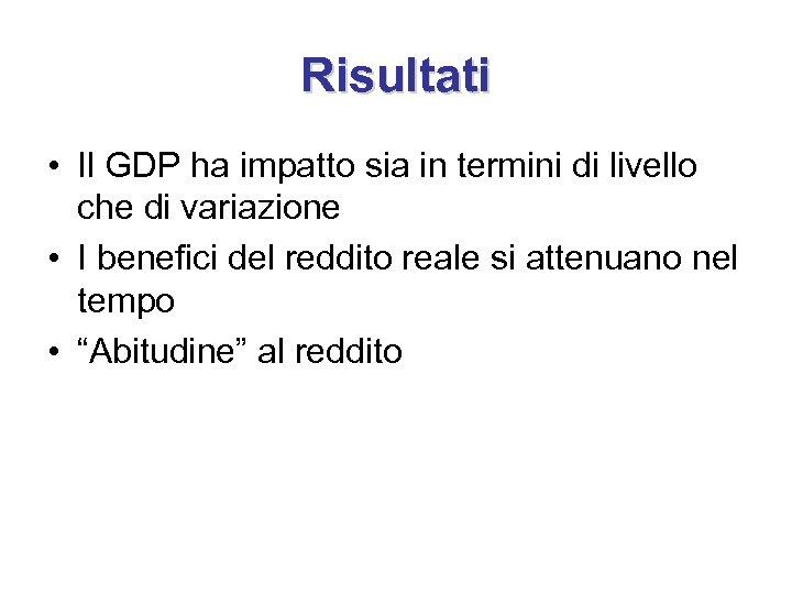 Risultati • Il GDP ha impatto sia in termini di livello che di variazione