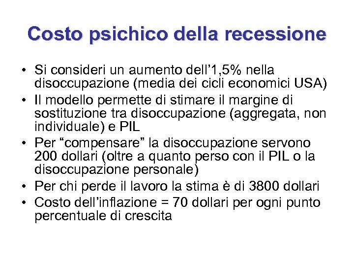 Costo psichico della recessione • Si consideri un aumento dell' 1, 5% nella disoccupazione