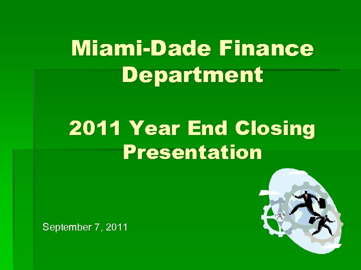 Miami-Dade Finance Department 2011 Year End Closing Presentation September 7, 2011