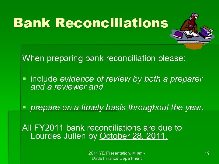 Bank Reconciliations When preparing bank reconciliation please: § include evidence of review by both