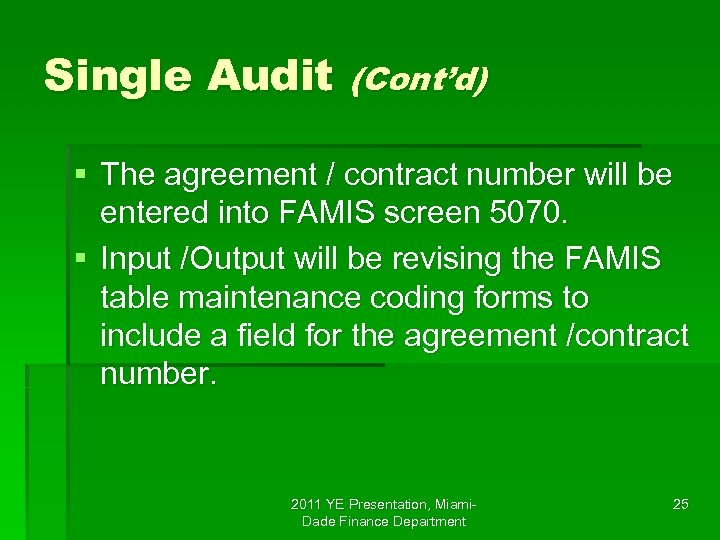 Single Audit (Cont'd) § The agreement / contract number will be entered into FAMIS