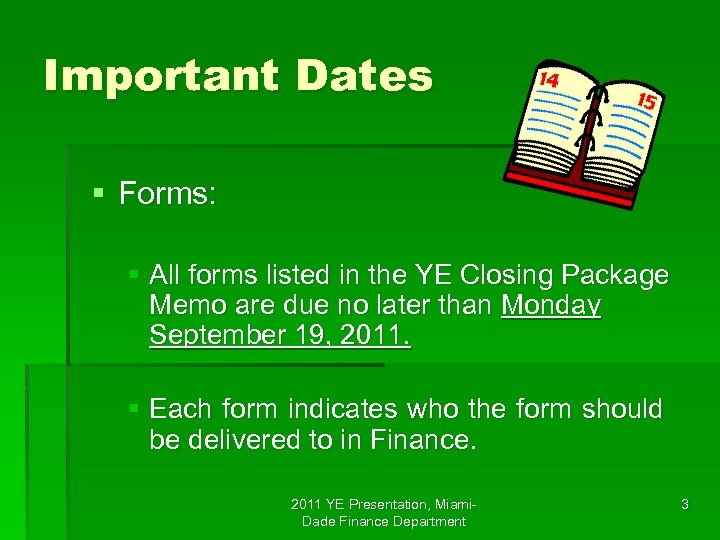 Important Dates § Forms: § All forms listed in the YE Closing Package Memo